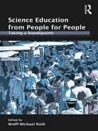 Science Education from People for People - Taking a Stand(point) ebook by Wolff-Michael Roth