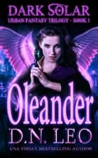 Oleander - Dark Solar Trilogy - Book 1 - Dark Solar, #1 ebook by D. N. Leo
