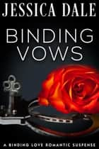Binding Vows - A Binding Love Romantic Suspense, #1 ebook by Jessica Dale