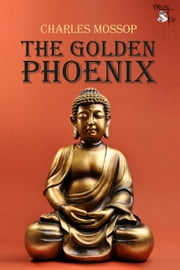 The Golden Phoenix ebook by Charles Mossop