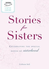 A Cup of Comfort Stories for Sisters: Celebrating the special bonds of sisterhood ebook by Colleen Sell