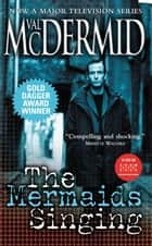 The Mermaids Singing - A Novel ebook by Val McDermid