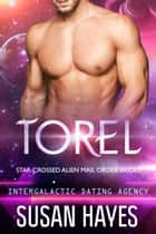 Torel: Star-Crossed Alien Mail Order Brides (Intergalactic Dating Agency) ebook by Susan Hayes