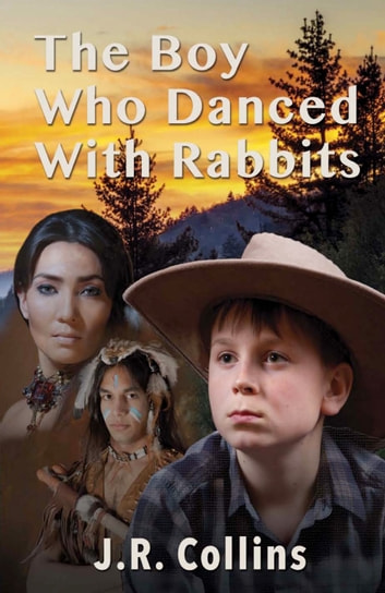 The Boy Who Danced With The Rabbits ebook by J.R. Collins