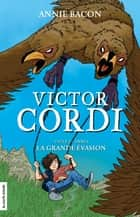 La grande évasion - Victor Cordi, Cycle 2, livre 2 ebook by Annie Bacon