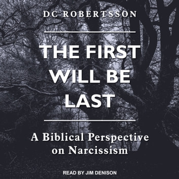 The First Will Be Last - A Biblical Perspective On Narcissism audiobook by DC Robertsson