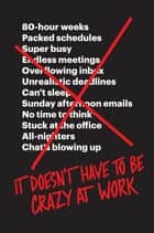 It Doesn't Have to Be Crazy at Work ebook by Jason Fried, David Heinemeier Hansson
