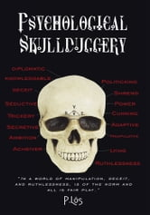 "Psychological Skullduggery - ""In a world of manipulation, deceit, and ruthlessness, is of the norm and all is fair play."" ebook by P.Los"