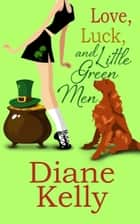 Love, Luck, and Little Green Men ebook by Diane Kelly