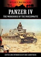 Panzer IV: The Workhorse of the Panzerwaffe ekitaplar by Bob Carruthers