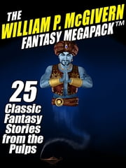 The William P. McGivern Fantasy MEGAPACK ™: 25 Classic Fantasy Stories from the Pulps ebook by William P. McGivern
