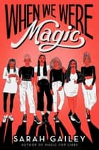 When We Were Magic eBook by Sarah Gailey