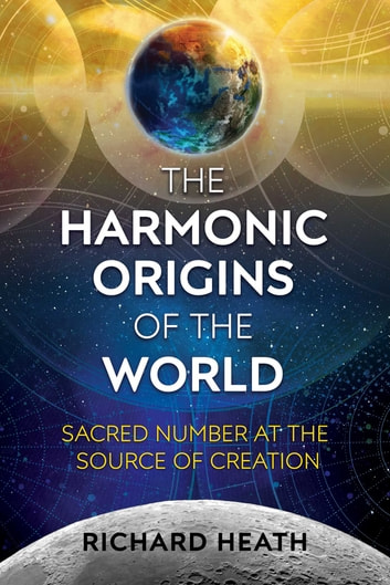 The harmonic origins of the world ebook by richard heath the harmonic origins of the world sacred number at the source of creation ebook by malvernweather Image collections