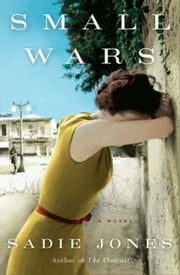 Small Wars - A Novel ebook by Sadie Jones