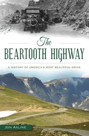 The Beartooth Highway - A History of America's Most Beautiful Drive ebook by Jon Axline
