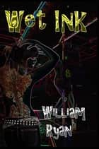Wet Ink ebook by William Ryan