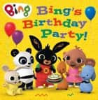Bing's Birthday Party! (Bing) ebook by HarperCollinsChildren'sBooks