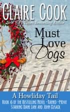 Must Love Dogs: A Howliday Tail ebook by Claire Cook