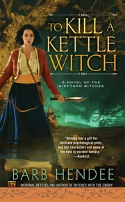 To Kill a Kettle Witch - A Novel of the Mist-Torn Witches ebook by Barb Hendee