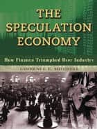 The Speculation Economy ebook by Lawrence E. Mitchell