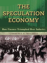 The Speculation Economy - How Finance Triumphed Over Industry ebook by Lawrence E. Mitchell