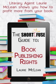 The Short Fuse Guide to Book Publishing Rights ebook by Laurie McLean