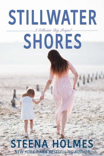 Stillwater Shores - : a Stillwater Bay prequel ebook by Steena Holmes