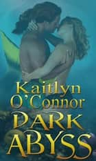 Dark Abyss ebook by Kaitlyn O'Connor
