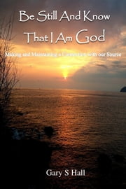 Be Still And Know That I Am God ebook by Gary S Hall