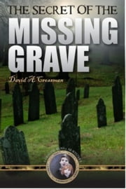 The Secret of the Missing Grave: the first Bean and Ab mystery ebook by David Crossman