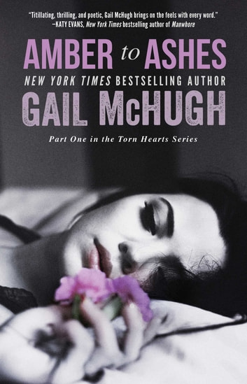 Amber to Ashes - Part One in the Torn Hearts Series ebook by Gail McHugh