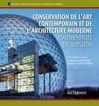 Conservation de l'art contemporain et de l'architecture moderne. L'authenticité en question ebook by Francine Couture, France Vanlaethem