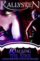 Walking The Edge ebook by Kallysten