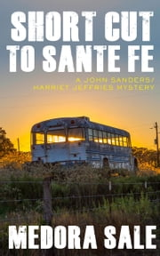 Short Cut To Santa Fe - A John Sanders/Harriet Jeffries Mystery ebook by Medora Sale