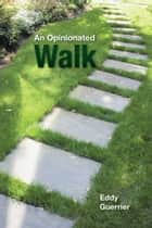 An Opinionated Walk ebook by Eddy Guerrier