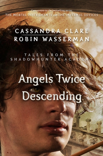 Angels Twice Descending (Tales from the Shadowhunter Academy 10) eBook by Cassandra Clare,Robin Wasserman
