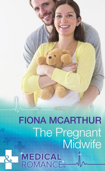 The Pregnant Midwife (Mills & Boon Medical) (Marriage and Maternity, Book 3) ebook by Fiona McArthur