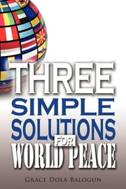 Three Simple Solutions For World Peace ebook by None Grace Dola Balogun None,None Lisa Hainline None