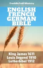 English French German Bible - King James 1611 - Louis Segond 1910 - Lutherbibel 1912 ebook by Joern Andre Halseth, TruthBeTold Ministry