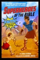 Superheroes of the Bible - Action and Adventure Stories about Real-Life Heroes ebook by Cara J. Stevens, Amanda Brack