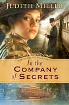 In the Company of Secrets (Postcards from Pullman Book #1) ebook by Judith Miller