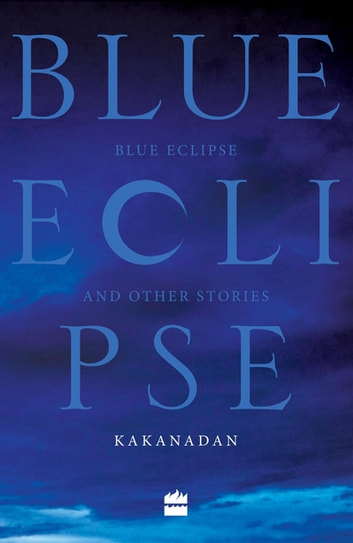 Blue Eclipse and Other Stories ebook by Kakanadan