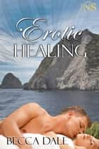 Erotic Healing ebook by Becca Dale