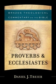 Proverbs & Ecclesiastes (Brazos Theological Commentary on the Bible) ebook by Daniel J. Treier