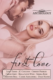 First Love ebook by Chloe Grey, Christine Bell, JC Coulton,...