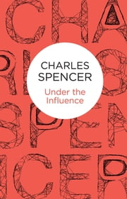 Under the Influence ebook by Charles Spencer