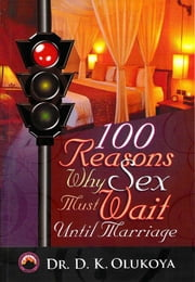 100 Reasons why Sex must wait until Marriage ebook by Dr. D. K. Olukoya