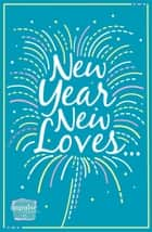New Year, New Loves...: 5-Book Romance Collection ebook by Sophie Pembroke, Erin Lawless, Lisa Fox,...