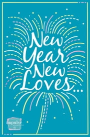 New Year, New Loves...: 5-Book Romance Collection ebook by Sophie Pembroke,Erin Lawless,Lisa Fox,Mandy Baggot,Eve Devon