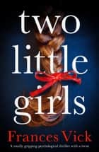 Two Little Girls - A totally gripping psychological thriller with a twist ekitaplar by Frances Vick